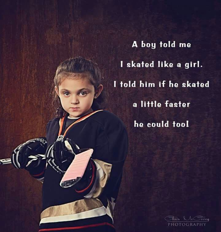 I Like A Girl Quotes: A Boy Told Me I Skated Like A Girl. I Told Him If He