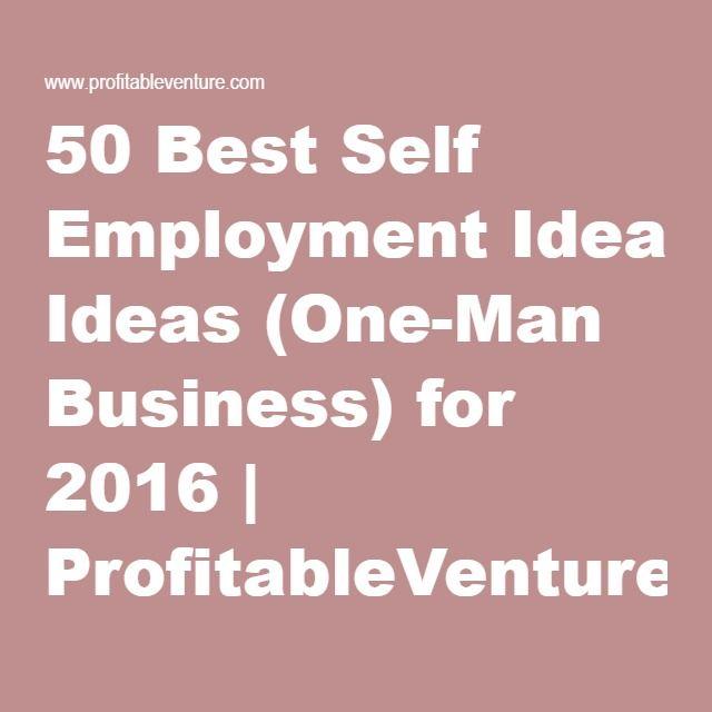 50 Best Self Employment Ideas One Man Business For 2016 Self Employment Best Self Self