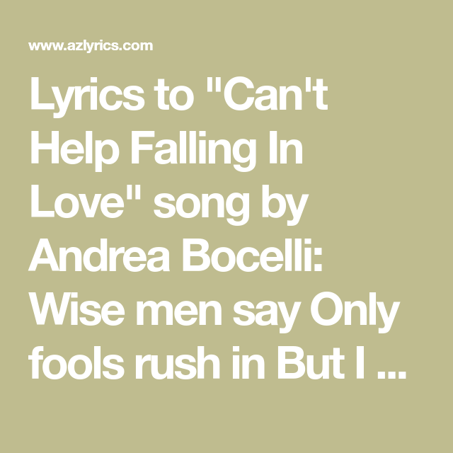 Lyrics To Can T Help Falling In Love Song By Andrea Bocelli Wise Men Say Only Fools Rush In But I Falling In Love Songs Cant Help Falling In Love Love Songs