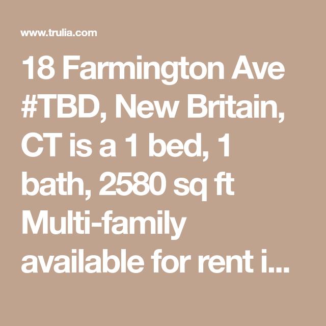18 Farmington Ave Tbd New Britain Ct Is A 1 Bed 1 Bath 2580 Sq Ft Multi Family Available For Rent In New Britain Connectic Farmington Harrisonburg Trulia