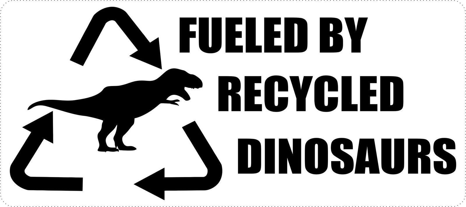 fueled by recycled dinosaurs sticker Funny vinyl car window decal bumper sticker
