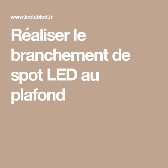 r aliser le branchement de spot led au plafond bricolage. Black Bedroom Furniture Sets. Home Design Ideas