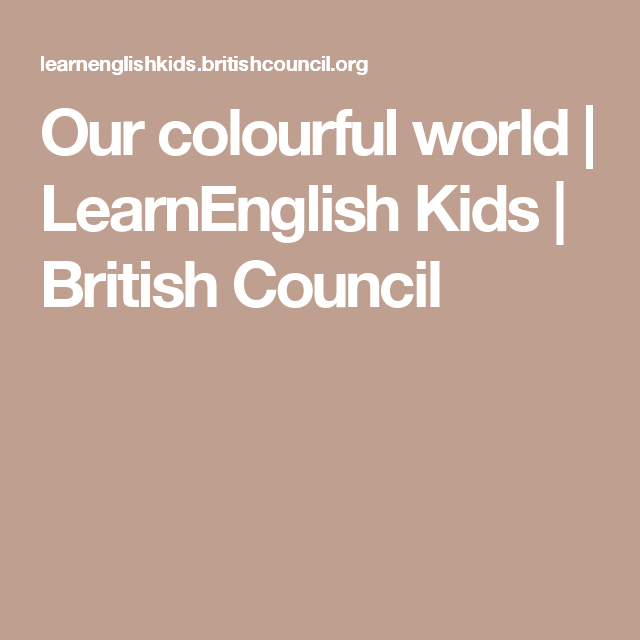Our colourful world learnenglish kids british council british council spiritdancerdesigns Image collections