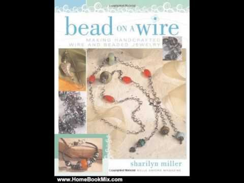Home Book Review: Bead on a Wire: Making Handcrafted Wire and Beaded Jewelry by Sharilyn Miller - http://videos.silverjewelry.be/handmade-jewelry/home-book-review-bead-on-a-wire-making-handcrafted-wire-and-beaded-jewelry-by-sharilyn-miller/