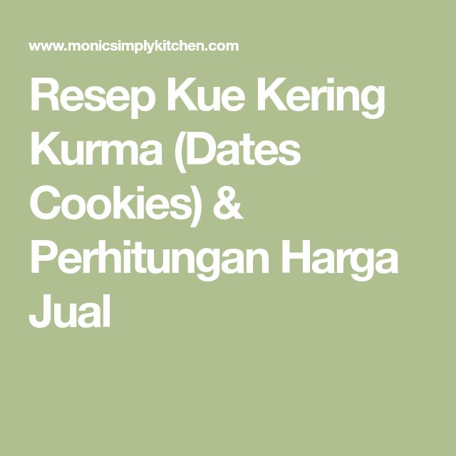 Resep Kue Kering Kurma Dates Cookies Perhitungan Harga Jual Kue Kering Resep Kue Kue