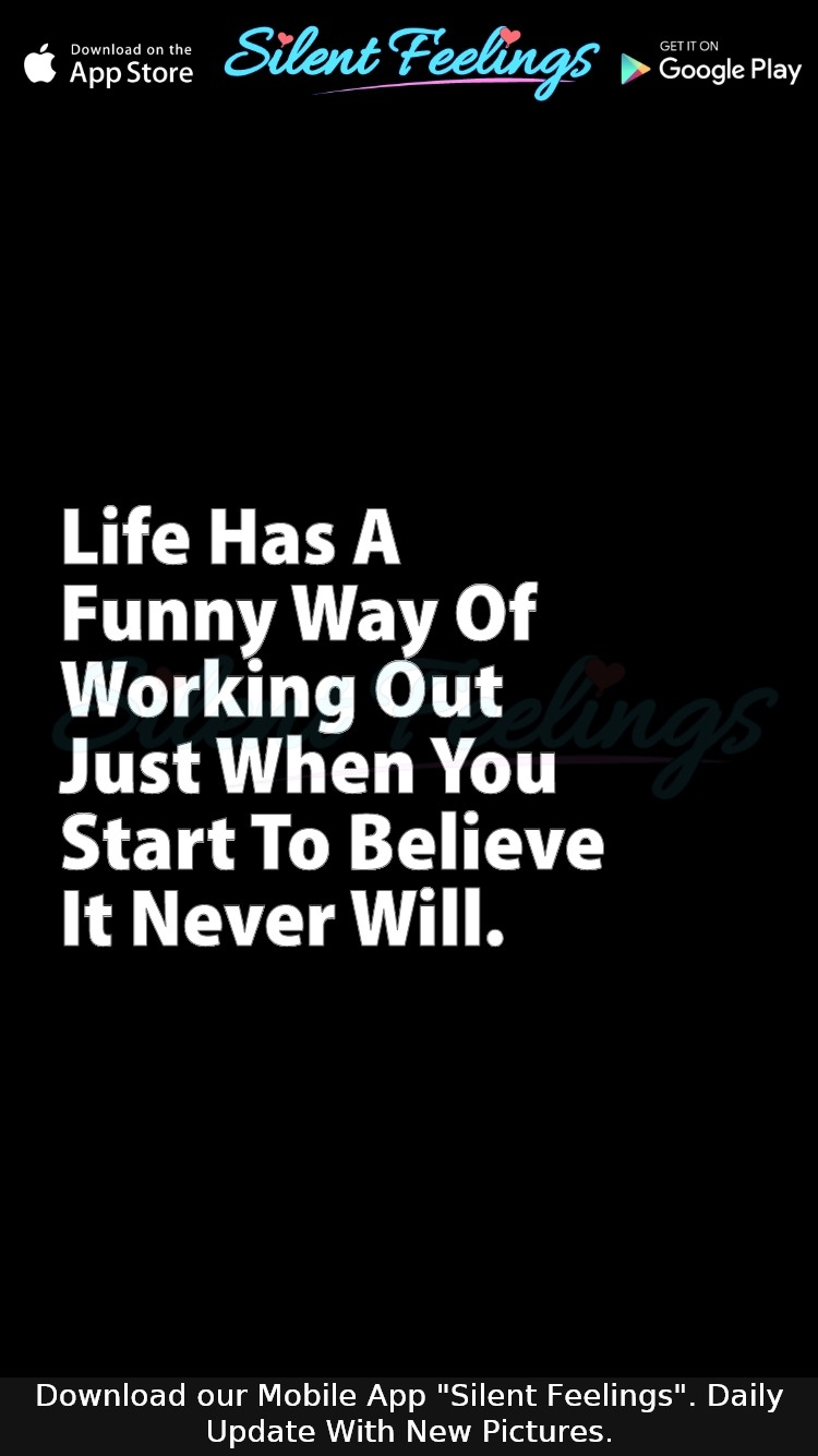 Life Has A Funny Way Of Working Out Just When You Start To Believe It Never Will Feelings Love Relationship Relatable Friendship Quotes Quotes Feelings