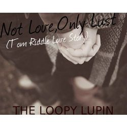 Not Love,Only Lust(Tom Riddle Love Story)*FINISHED* in 2019