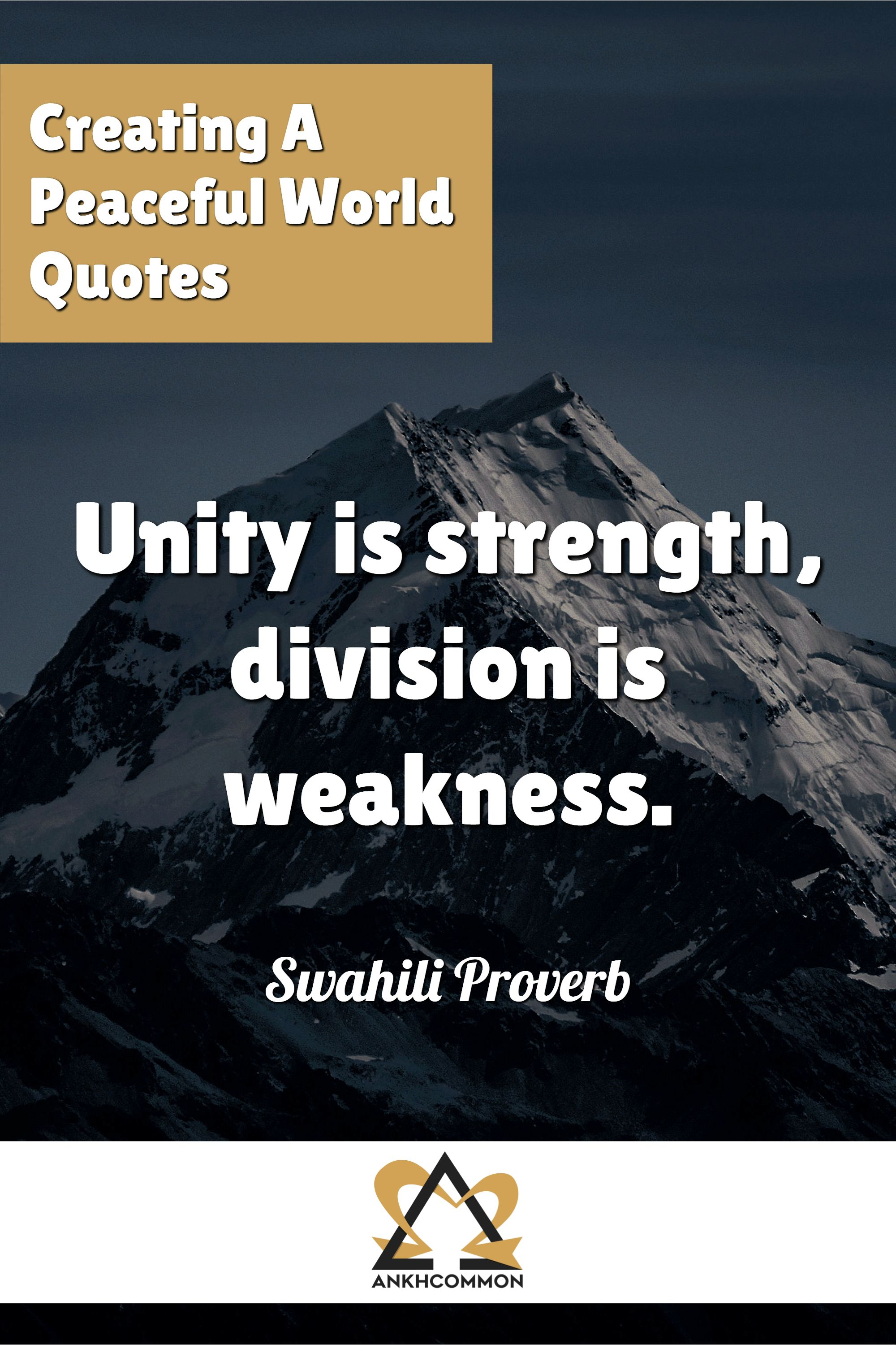 Creating A Peaceful World Quotes Unity Is Strength Division Is Weakness Swahili Proverb Inspirational Quotes For Teens Finding Peace Quotes World Quotes