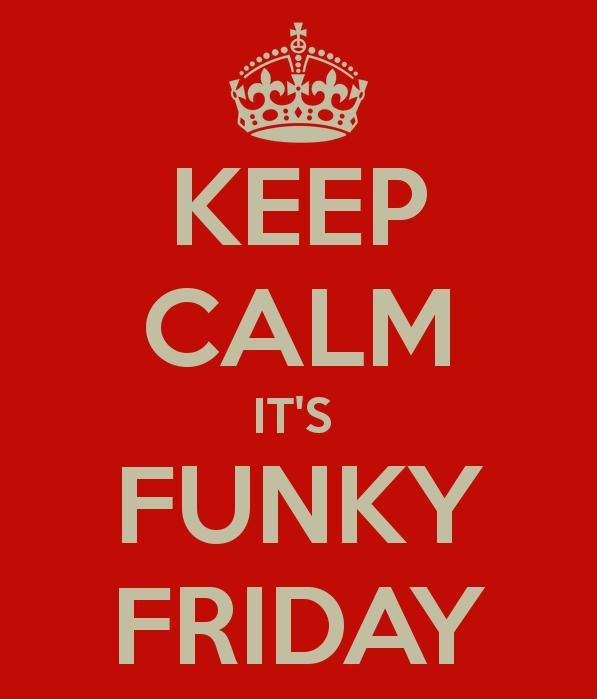 let's start with funky fridays!!!!