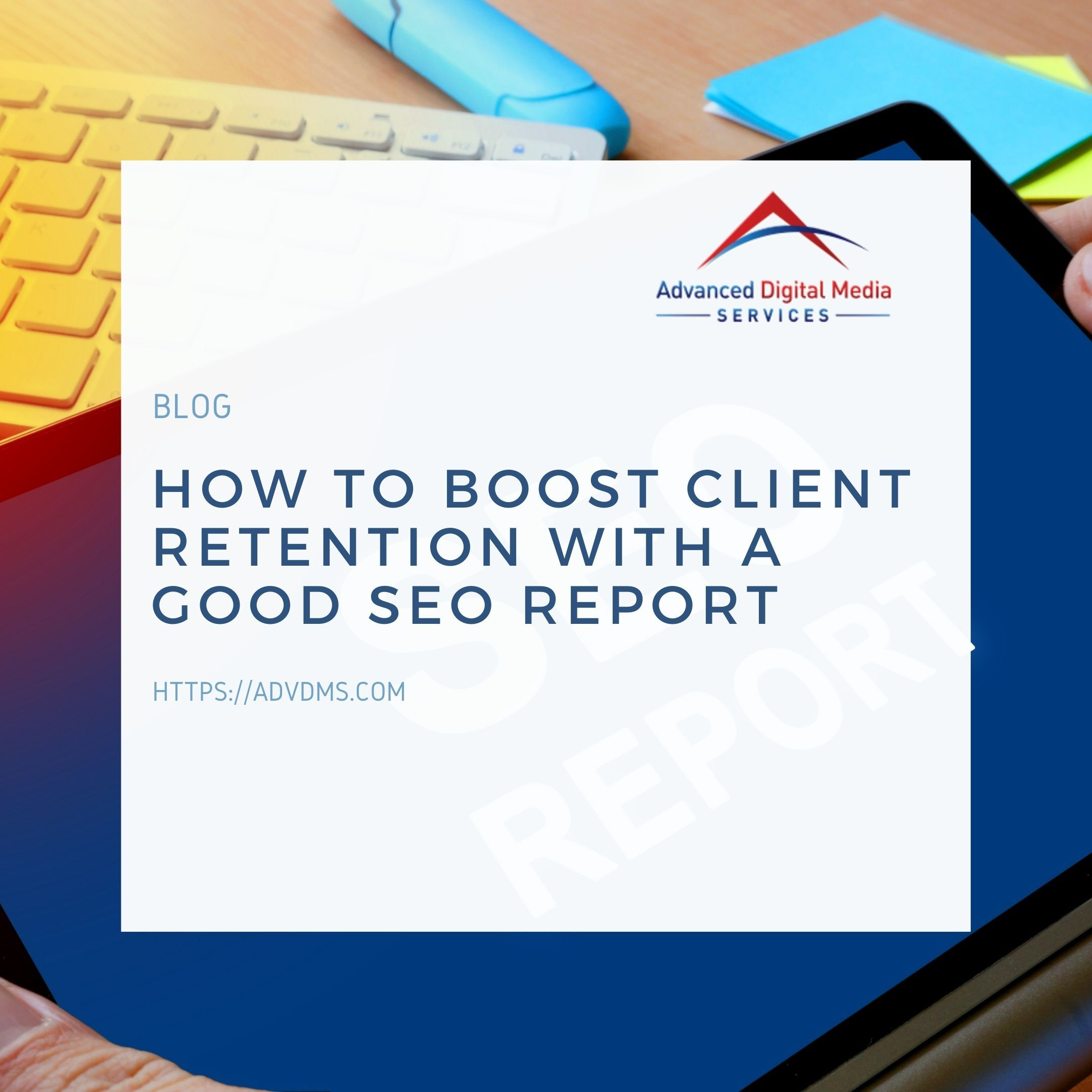 How To Boost Client Retention With A Good Seo Report Seo Report Seo Clients