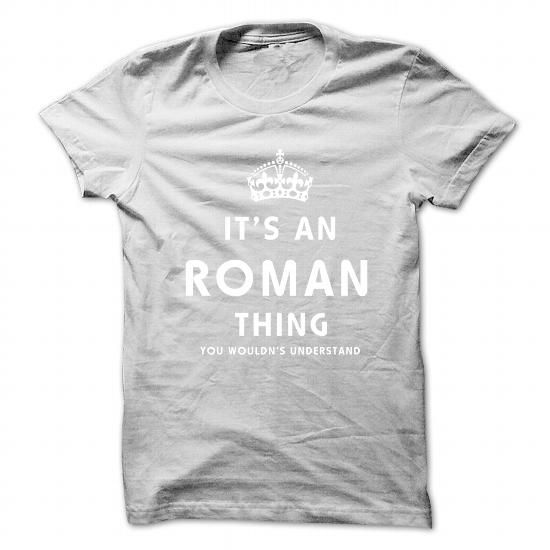 Its An ROMAN Thing. You Wouldns Understand - #gift for women #bestfriend gift. GET YOURS => https://www.sunfrog.com/No-Category/Its-An-ROMAN-Thing-You-Wouldns-Understand.html?68278