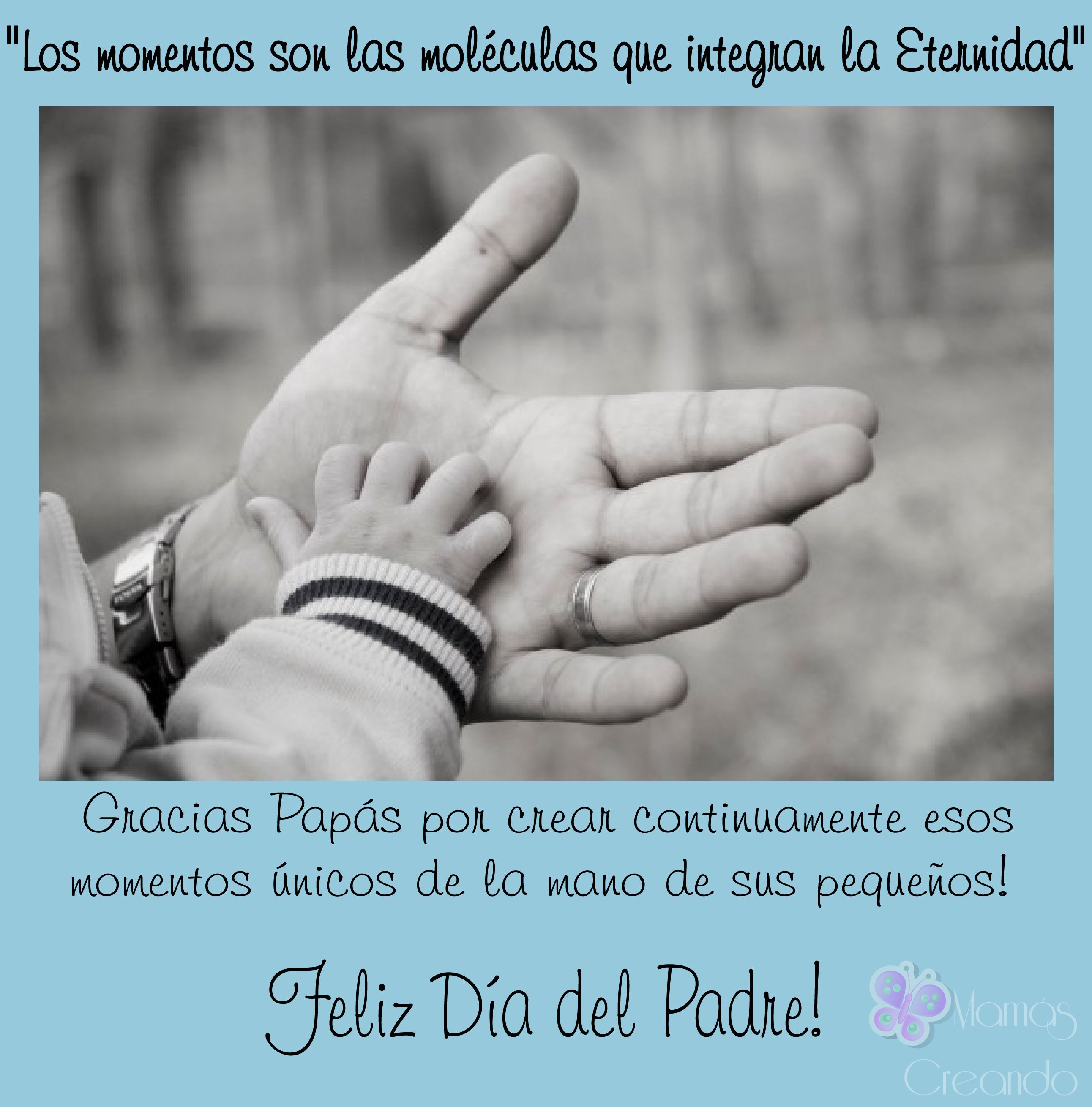 Felicidades a todos los papás!  Moments Are the molecules that make up Eternity!    Thank u  Dads for creating such beautiful moments holding your little ones´s hand   Happy Father´s Day!!