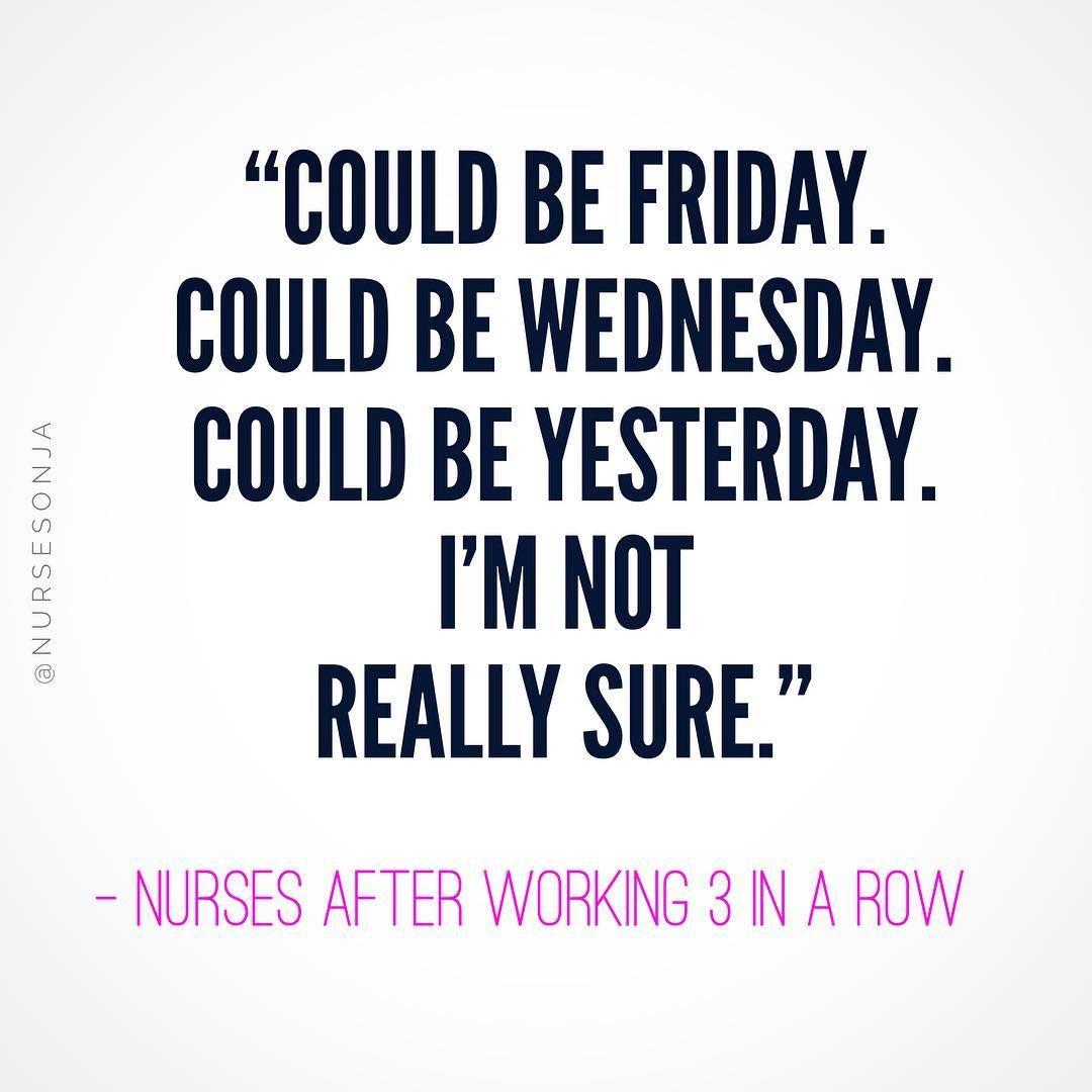 Literally It S Been One Day I Have No Idea Nurselife Nursesofinstagram Icunurse Funny Nurse Quotes Nurse Quotes Nurse