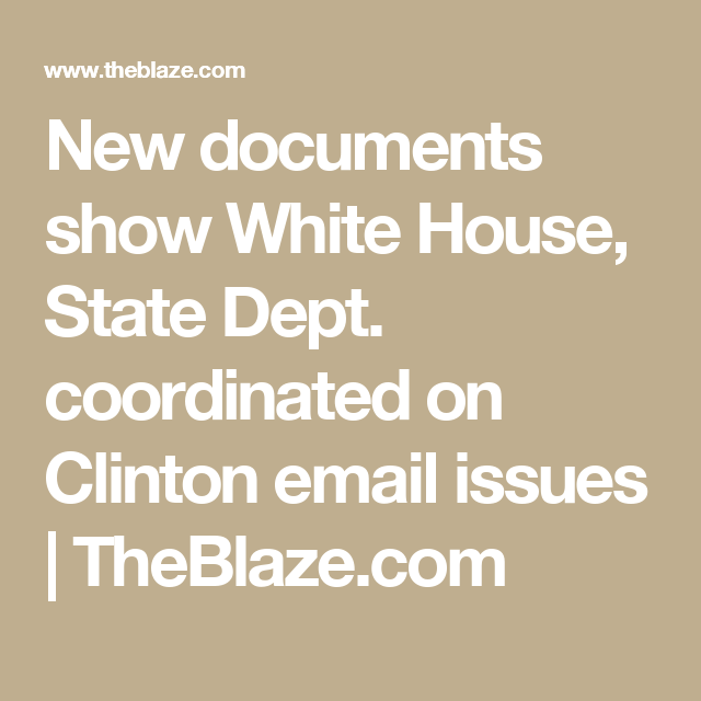 New documents show White House, State Dept. coordinated on Clinton email issues | TheBlaze.com