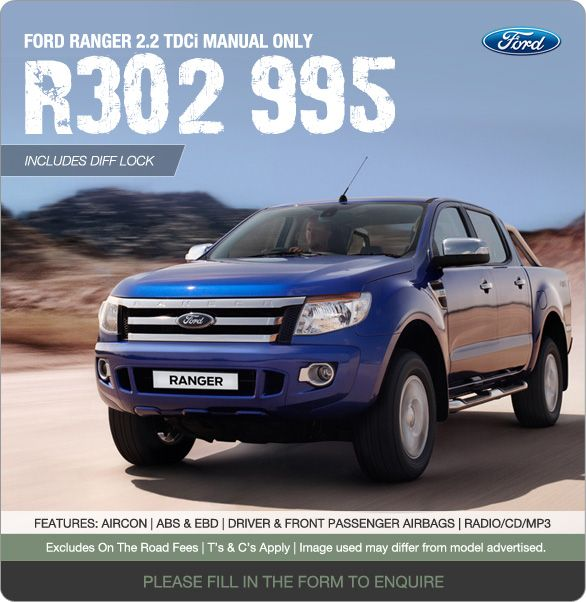 Ford Ranger 2.2 TDCi Manual now from R302 995 – Includes Diff Lock.  Features:  Aircon, ABS & EBD, Driver & Front Passenger Airbags, Radio/CD/MP3