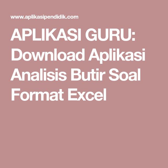 Aplikasi Guru Download Aplikasi Analisis Butir Soal Format Excel Pendidikan Tema Kelas Aplikasi