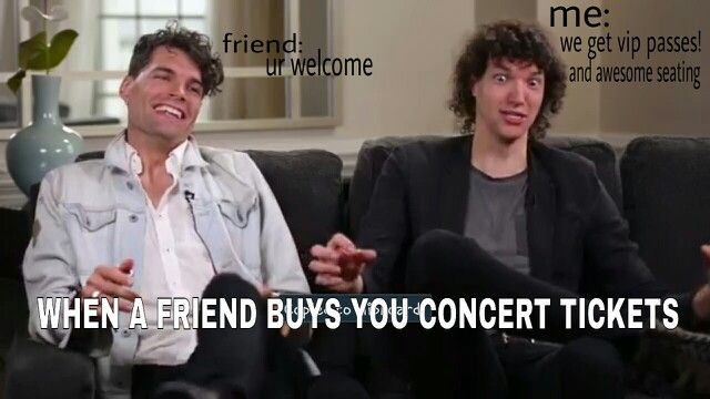 My friends wouldnt buy me tickets, sadly