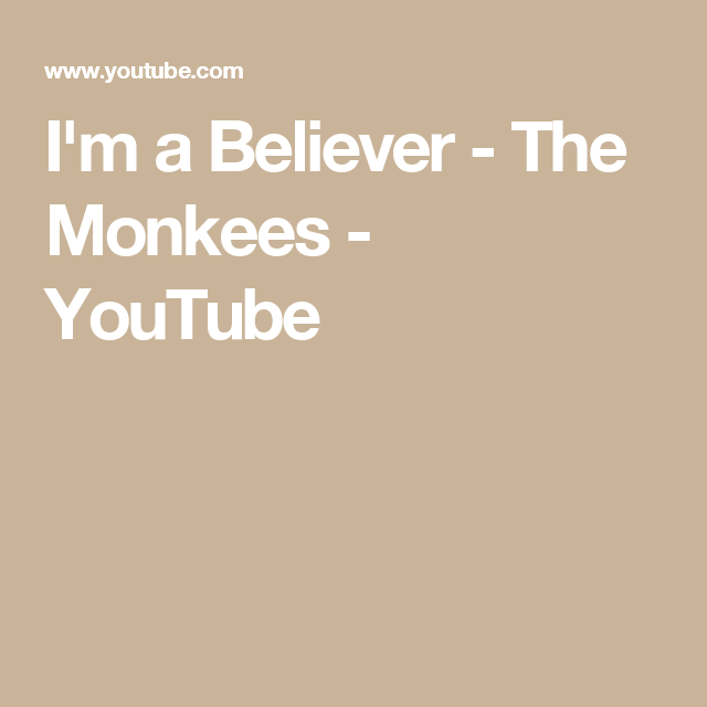 Im A Believer The Monkees Youtube Songs Pinterest Songs