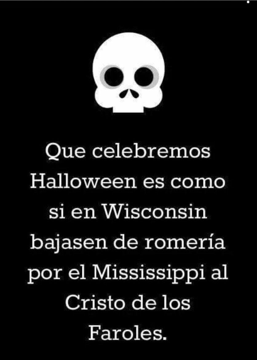 Celebrar En Espana Halloween Es Como Si En Wisconsin Bajasen De Romeria Frases Divertidas Frases De Borrachos Gracioso