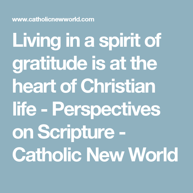 Living in a spirit of gratitude is at the heart of Christian life - Perspectives on Scripture - Catholic New World
