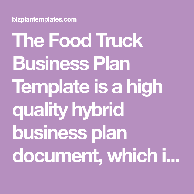 The food truck business plan template is a high quality hybrid the food truck business plan template is a high quality hybrid business plan document which is between a template and a sample wajeb