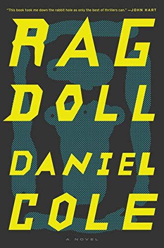 Ragdoll: A Novel by Daniel Cole. THIS BOOK GRABBED ME IN FROM THE BEGINNING! I couldn't put it down. And, yes, I read the reviews and the criticism but luckily I decided to give it a try anyway. So, ignore any negative review and enjoy yourselves!