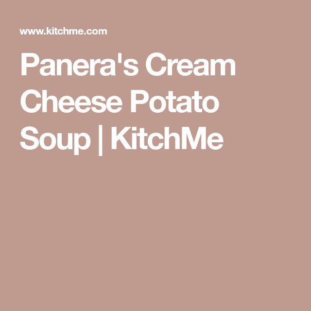 Panera's Cream Cheese Potato Soup   KitchMe