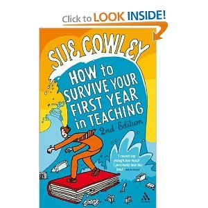 How to Survive Your First Year in Teaching 2nd Edition: Sue Cowley: 9781847064714: Amazon.com: Books