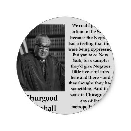 Thurgood Marshall Quotes Cool Thurgood Marshall Quote Classic Round Sticker  Round Stickers And . Design Inspiration
