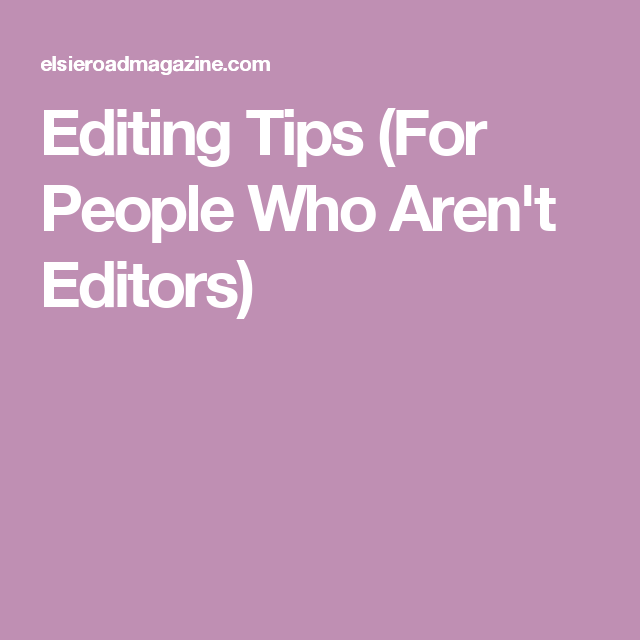 Editing Tips (For People Who Aren't Editors)