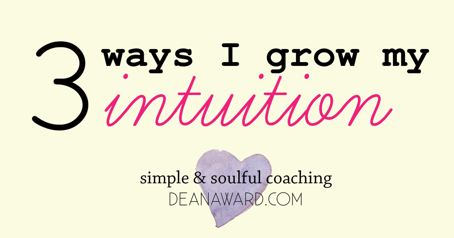 Three Ways I Grow My Intuition — Simple & Soulful