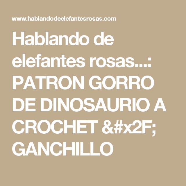 Hablando de elefantes rosas...: PATRON GORRO DE DINOSAURIO A CROCHET ...