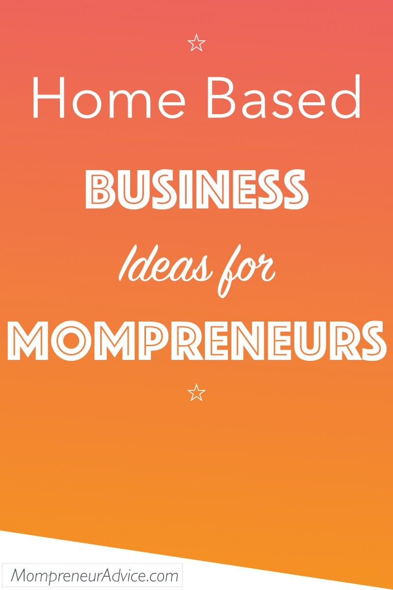 Start A Home Based Business Ideas For Mompreneurs In
