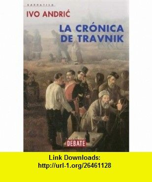 Cronica de Travnik (Spanish Edition) (9788483064504) Ivo Andric , ISBN-10: 8483064502  , ISBN-13: 978-8483064504 ,  , tutorials , pdf , ebook , torrent , downloads , rapidshare , filesonic , hotfile , megaupload , fileserve