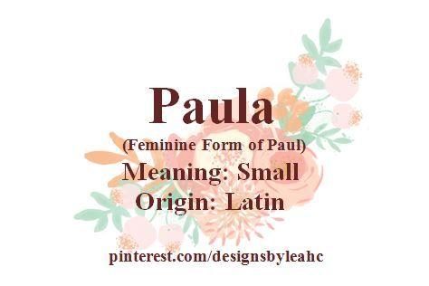 Baby Girl Name Paula Feminine Form Of Paul Meaning Small Origin Latin Babynames Babygirlnames Paula Character Names Meant To Be Writer Tips
