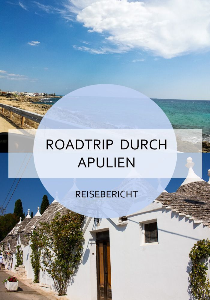 Apulien Roadtrip Durch Den Stiefelabsatz Italiens Apulien Urlaub Italien Urlaub Apulien