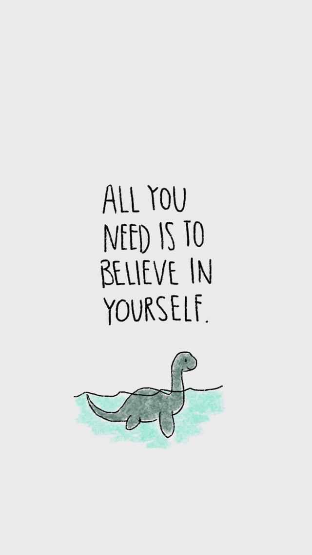 Tudo que você precisa é acreditar em si mesmo !