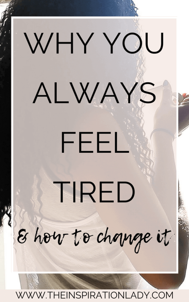 I Always Feel Tired: Why You Always Feel Tired (+ How To Change It!) (With