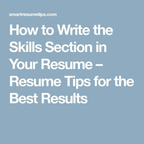 How To Write The Skills Section In Your Resume U2013 Resume Tips For The Best  Results