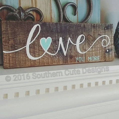 Love you more sign, wood signs, wood sign sayings, wedding signs, love signs, wedding decor, wood signs love