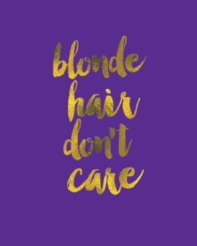 Blonde Hair Don T Care Don T Care Quotes Blonde Quotes Blonde Hair