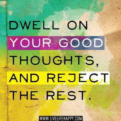 Dwell On Your Good Thoughts And Reject The Rest. The Best Collection Of  Quotes And Sayings For Every Situation In Life.