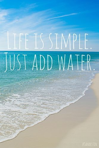Life Is Simple Just Add Water Beach Quotes Ocean Quotes I Love The Beach
