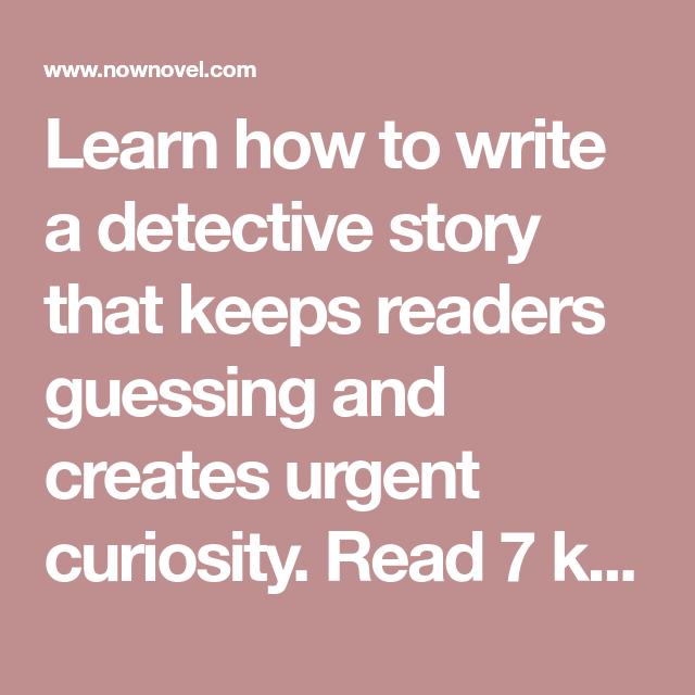 how to write a detective story 7 keys  writing