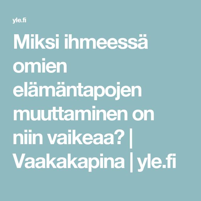 Miksi ihmeessä omien elämäntapojen muuttaminen on niin vaikeaa?  | Vaakakapina | yle.fi