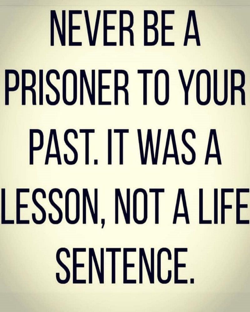 Never Be A Prisoner To Your Past Life Lesson Quotes Life Quotes Lesson Quotes