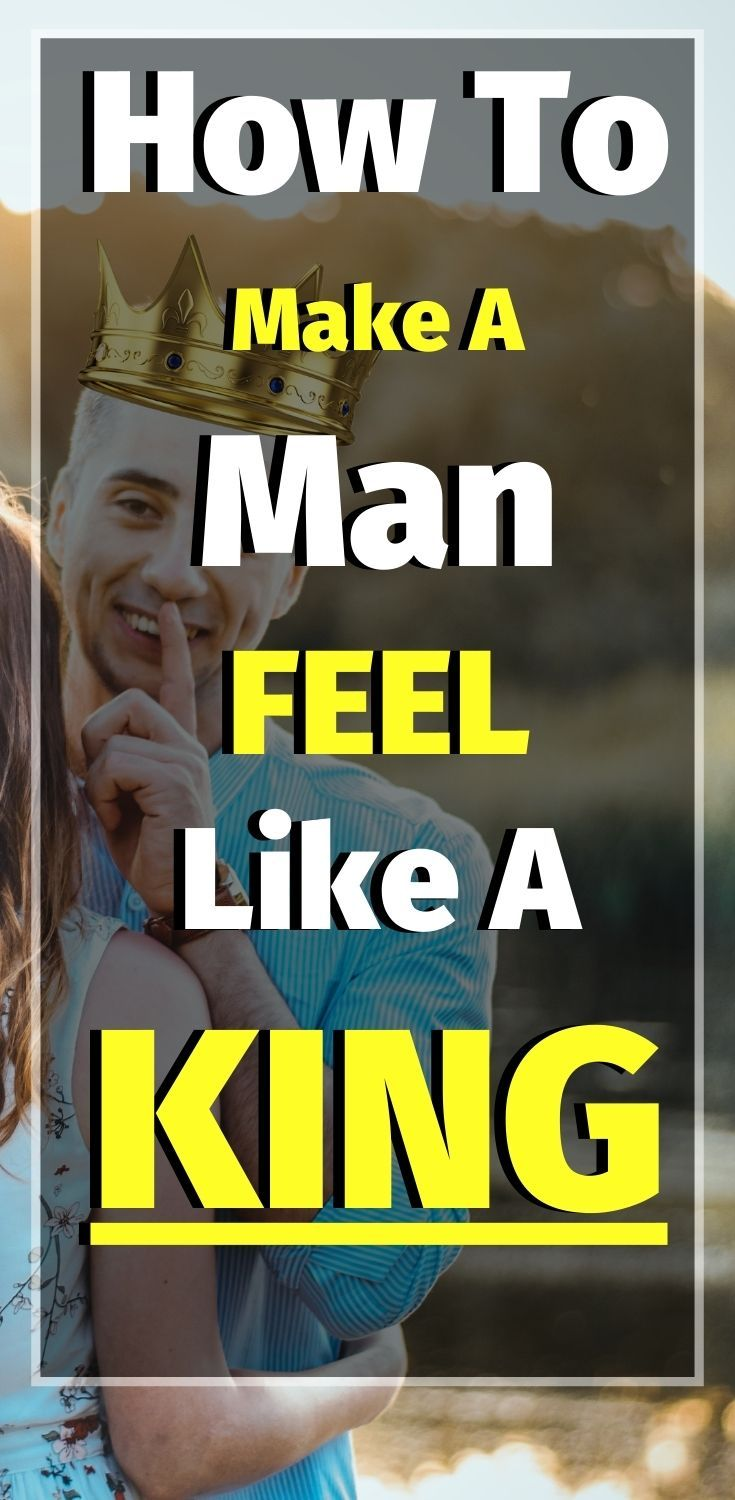 How To Make A Man Feel Like A King - The Skill That Will Change Your Relationship