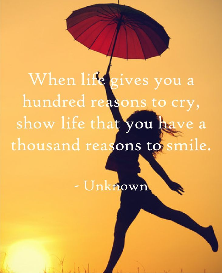 When Life Gives You A Hundred Reasons To Cry Show Life You Have A
