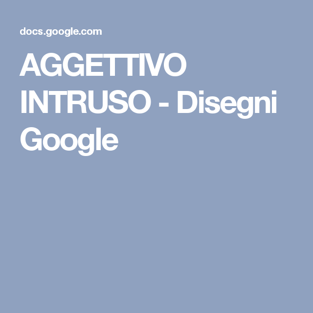 AGGETTIVO INTRUSO - Disegni Google