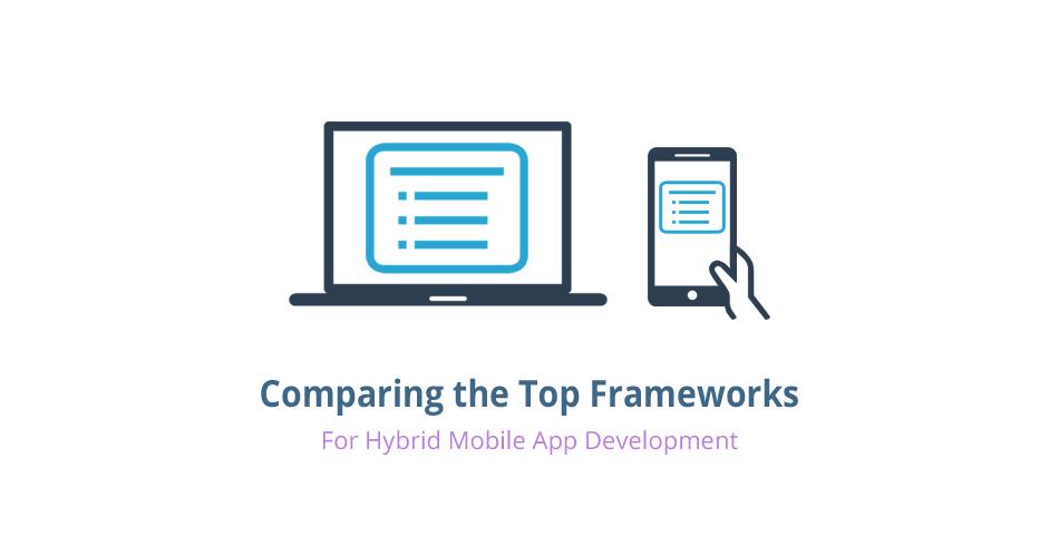 Comparing The Top Frameworks For Building Hybrid Mobile Apps Mobile App App Development App